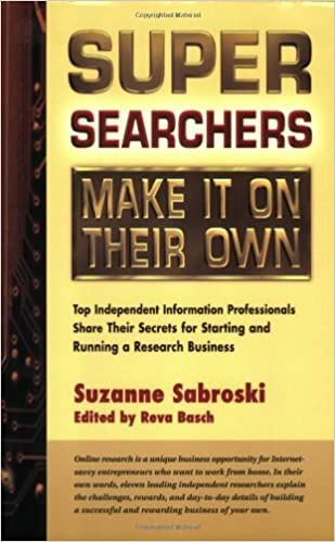 Cover of Super Searchers Make It on Their Own: Top Independent Information Professionals Share Their Secrets for Starting and Running a Research Business (Super Searchers series)