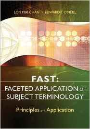 Cover of FAST: Faceted Application of Subject Terminology: Principles and Application 1st Edition