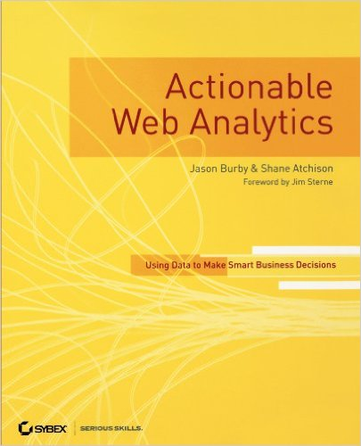 Cover of Actionable Web Analytics: Using Data to Make Smart Business Decisions