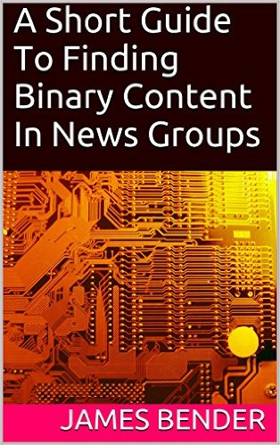 Cover of A Short Guide To Finding Binary Content In News Groups Kindle Edition