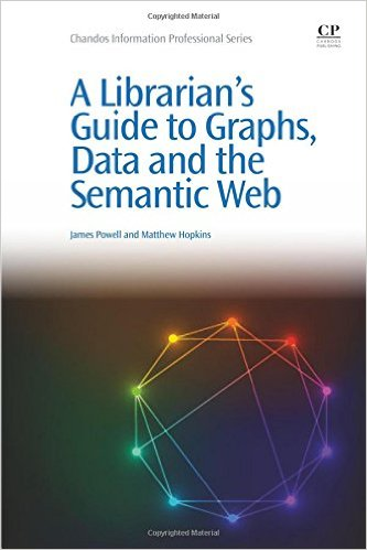 Cover of A Librarian's Guide to Graphs, Data and the Semantic Web (Chandos Information Professional Series) 1st Edition