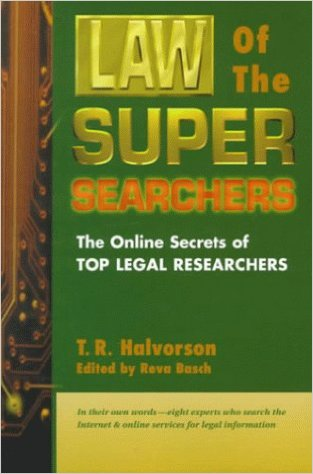 Cover of Law of the Super Searchers: The Online Secrets of Top Legal Researchers (Super Searchers Series) 1st Edition