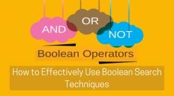 How to Effectively Use Boolean Search Techniques