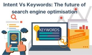 Intent Vs Keywords: The future of search engine optimisation