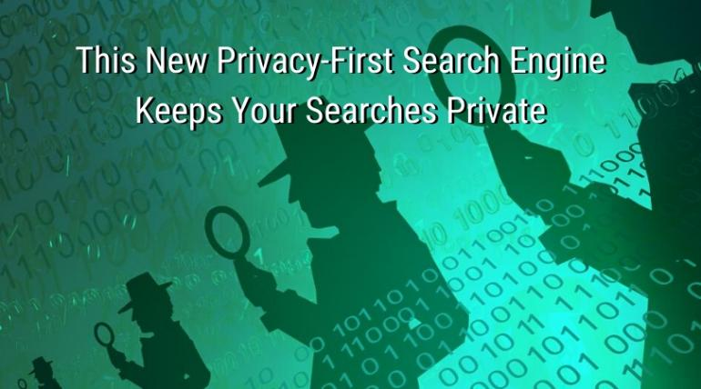This New Privacy-First Search Engine Keeps Your Searches Private