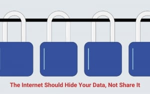 The Internet Should Hide Your Data, Not Share It