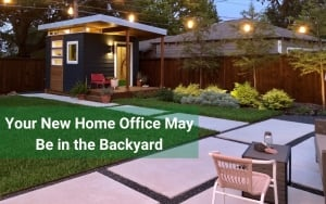 Your New Home Office May Be in the Backyard