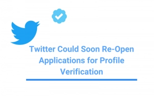 Twitter Could Soon Re-Open Applications for Profile Verification