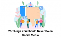 25 Things You Should Never Do on Social Media