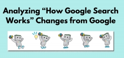 "Analyzing ""How Google Search Works"" Changes from Google"