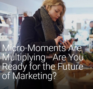 Micro-Moments Are Multiplying—Are You Ready for the Future of Marketing?