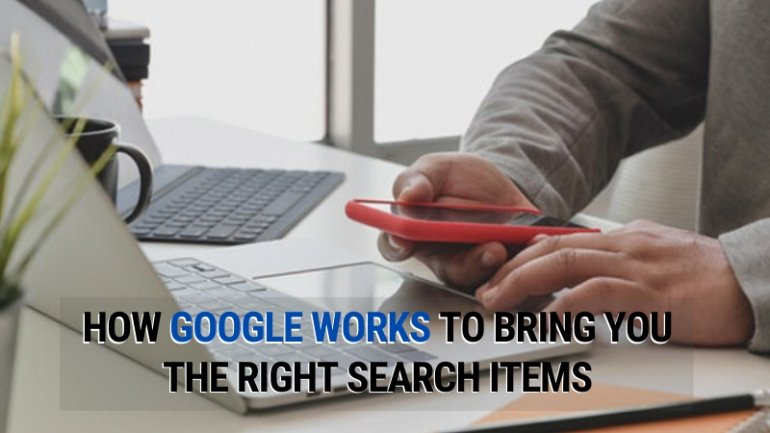 How Google Works To Bring You The Right Search Items