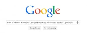 How to Assess Keyword Competition Using Advanced Search Operators