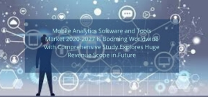 Mobile Analytics Software and Tools Market 2020-2027 Is Booming Worldwide with Comprehensive Study Explores Huge Revenue Scope in Future