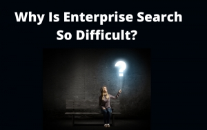 Why Is Enterprise Search So Difficult?